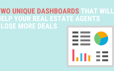 Two Unique Dashboards That Will Help Your Real Estate Agents Close More Deals